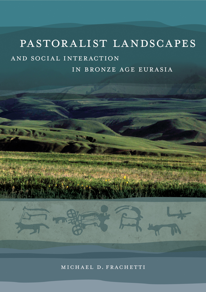 Pastoralist Landscapes and Social Interaction in Bronze Age Eurasia