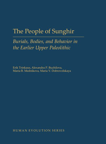The People of Sunghir: Burials, Bodies, and Behavior in the Earlier Upper Paleolithic