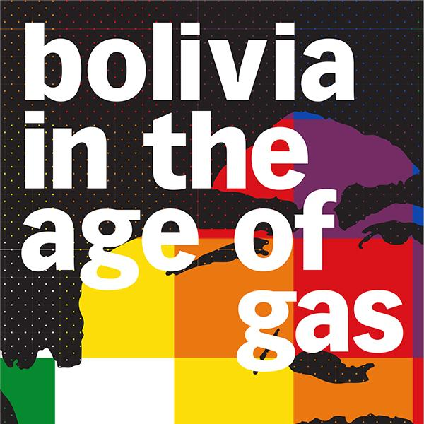 Bolivia in the Age of Gas By Bret Gustafson
