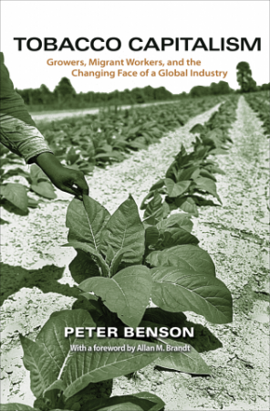 Tobacco Capitalism Growers, Migrant Workers, and the Changing Face of a Global Industry